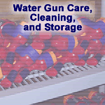 Water Gun / Water Blaster Care, Cleaning, and Storage